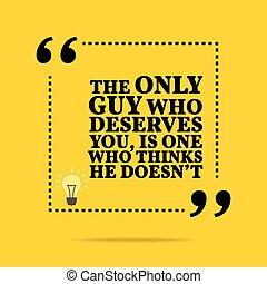 ön, motivációs, quote., egy, deserves, egyetlen, doesn't., belélegzési, pasas, őt megfontolás, ő
