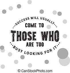 akar, siker, jön, általában