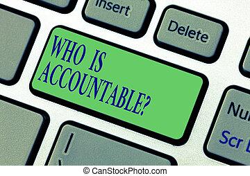 answerable, vagy, accountablequestion., keypad, lenni, fénykép, alkot, felelős, nyomás, írás, jegyzet, intention, számítógép, idea., valami, kulcs, billentyűzet, showcasing, üzenet, ügy, kiállítás