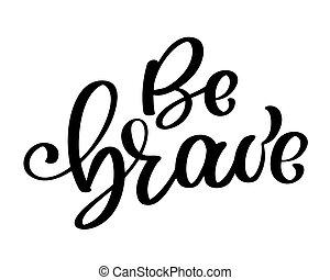 bátorság, lenni, nyomtatványok, merész, kártya, árajánlatot tesz, modern, motiváció, vektor, kéz, körülbelül, boho, alapismeretek, tervezés, ecset, húzott, phrase., kézírás, posters., braveness.