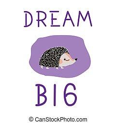 csinos, álmodik, illustration., nagy, lettering., gyerekek, karikatúra, kéz, poszter, mód, sündisznó, húzott, vektor