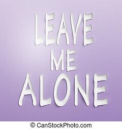 elhagy, én, egyedül
