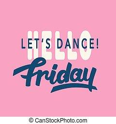 felirat, friday., dance., lets, divatba jövő, szia