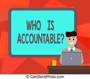 lenni, fogalom, szó, accountablequestion., ügy, mögött, ülés, szöveg, laptop, felelős, desk., bordered, answerable, bögre, valami, ember, tiszta, mosolygós, írás, vagy, bizottság