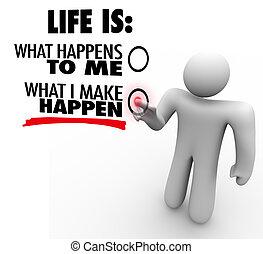 mi, csinál, élet, chooses, kezdeményezés, happen, ön, proactive, ember
