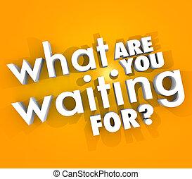 mi, kérdez, sürgető, várakozás, cselekedet, ön, jelenleg