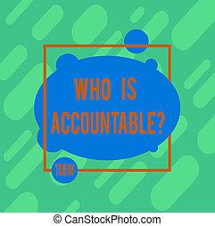 outline., lenni, vagy, fogalom, accountablequestion., fénykép, elvont, felelős, jelentés, írás, answerable, alakít, derékszögben, szöveg, valami, tiszta, ovális, kézírás, belső, asszimetrikus
