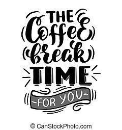 szünet, -, ön, kávécserje, felírás, idő