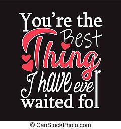 várakozik, idézőjelek, ön, dolog, rekontra, bír, t-shirt., jó, párosít, for., mindig, szlogen, legjobb